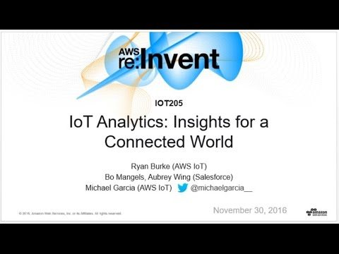 AWS re:Invent 2016: IoT Analytics: Insights for a Connected