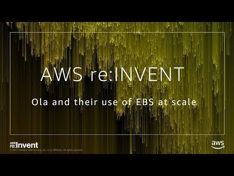 AWS re:invent 2017: Case Study: Ola Cabs Uses Amazon EBS and