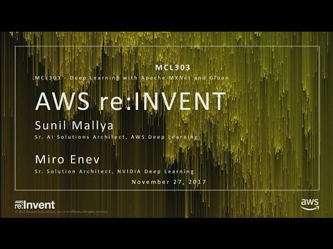AWS re:Invent 2017: Deep Learning with Apache MXNet and