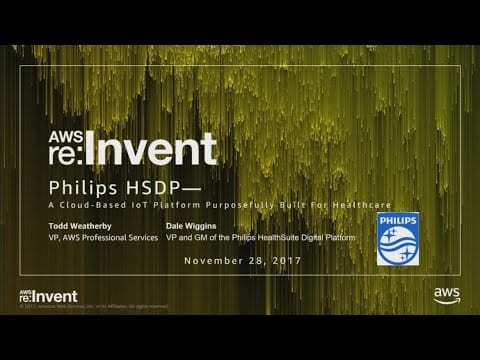 AWS re:Invent 2017: Philips HSDP - A Cloud-Based IoT