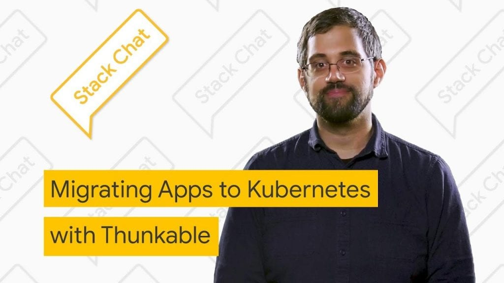 Migrating Apps to Kubernetes with Thunkable - Stack Chat